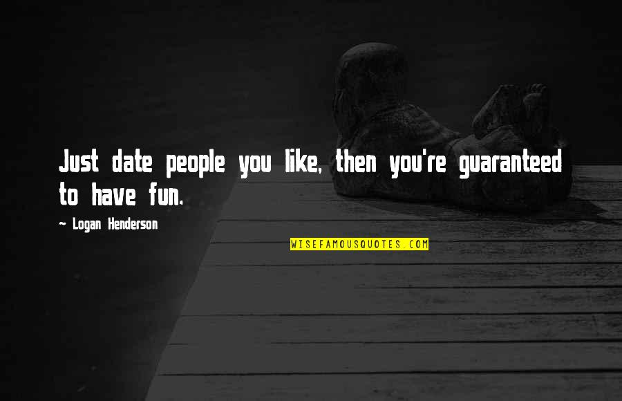 People're Quotes By Logan Henderson: Just date people you like, then you're guaranteed