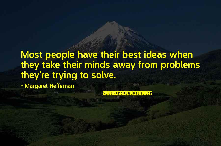 People're Quotes By Margaret Heffernan: Most people have their best ideas when they