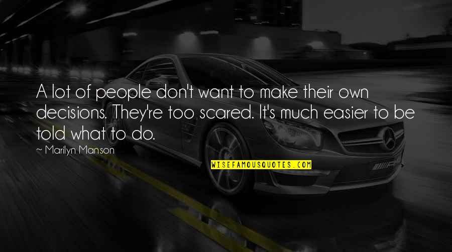People're Quotes By Marilyn Manson: A lot of people don't want to make