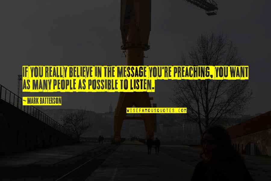 People're Quotes By Mark Batterson: If you really believe in the message you're