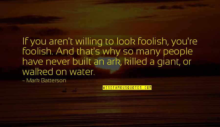 People're Quotes By Mark Batterson: If you aren't willing to look foolish, you're