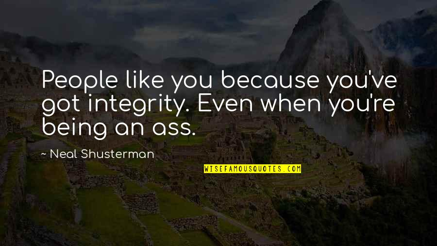 People're Quotes By Neal Shusterman: People like you because you've got integrity. Even