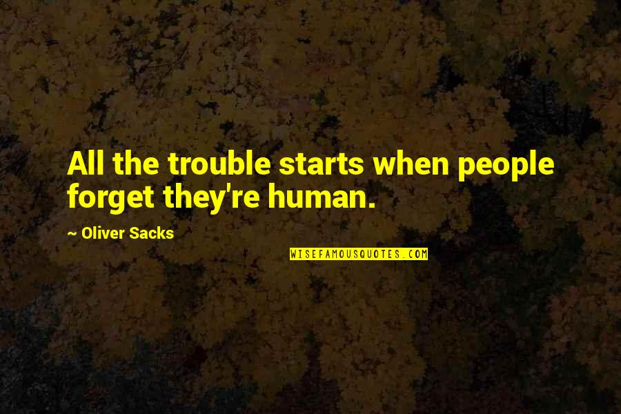 People're Quotes By Oliver Sacks: All the trouble starts when people forget they're