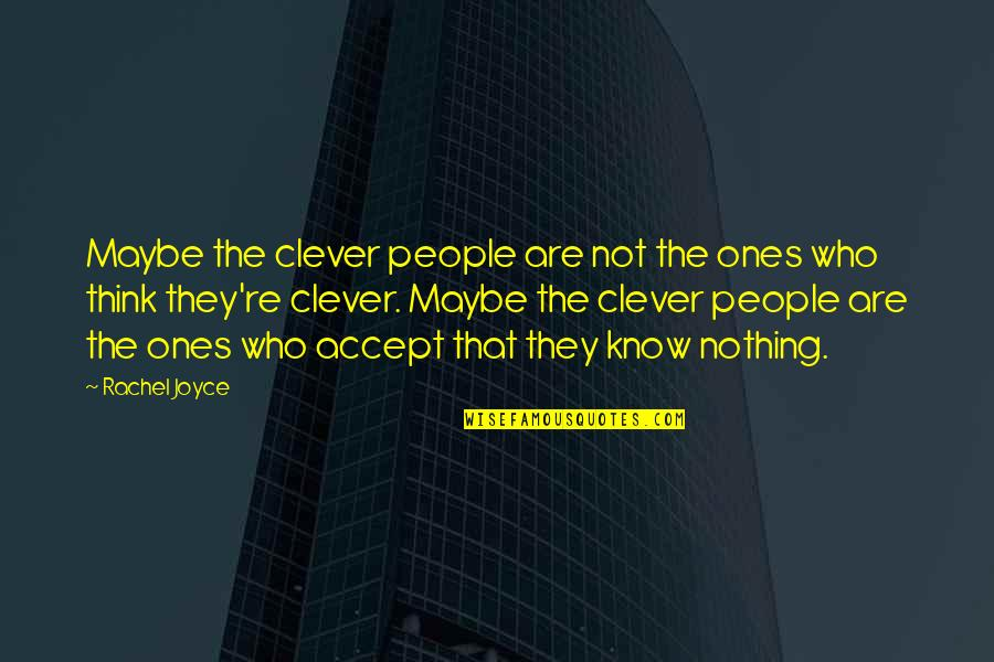 People're Quotes By Rachel Joyce: Maybe the clever people are not the ones