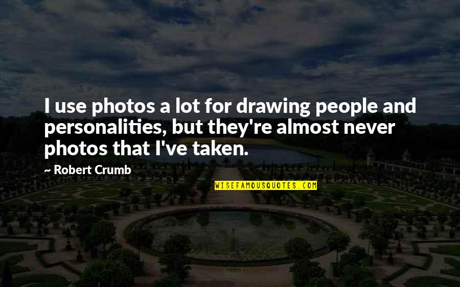 People're Quotes By Robert Crumb: I use photos a lot for drawing people