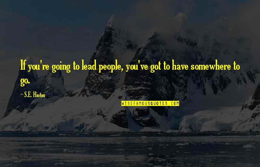 People're Quotes By S.E. Hinton: If you're going to lead people, you've got
