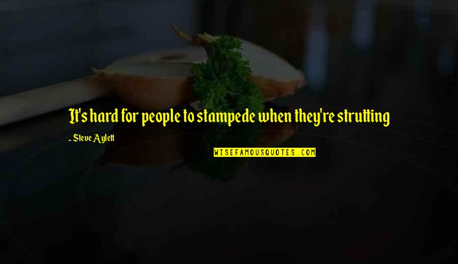People're Quotes By Steve Aylett: It's hard for people to stampede when they're