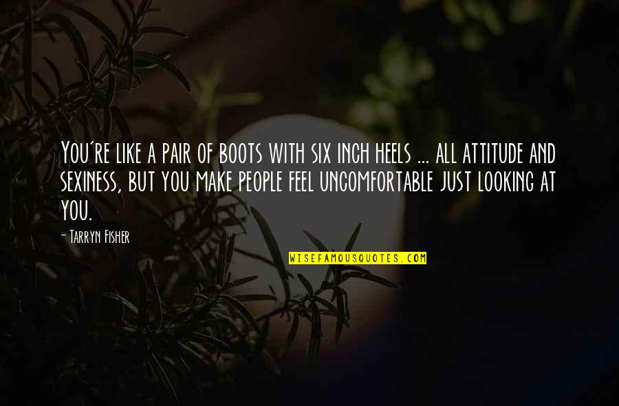 People're Quotes By Tarryn Fisher: You're like a pair of boots with six