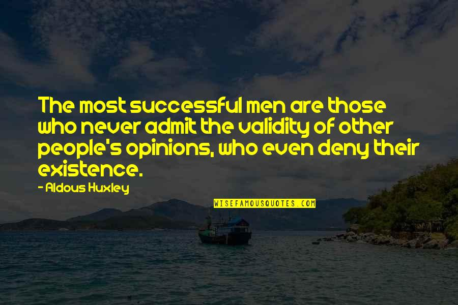 People's Opinions Quotes By Aldous Huxley: The most successful men are those who never