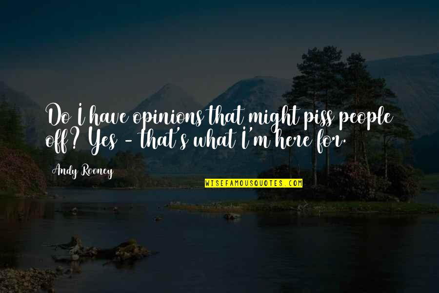 People's Opinions Quotes By Andy Rooney: Do I have opinions that might piss people