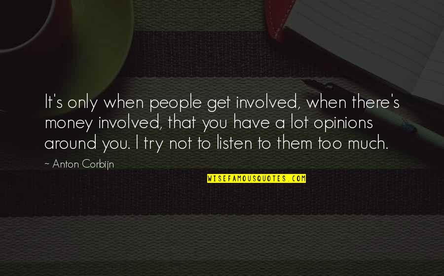 People's Opinions Quotes By Anton Corbijn: It's only when people get involved, when there's