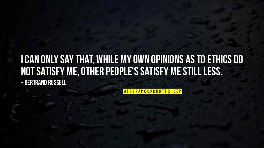 People's Opinions Quotes By Bertrand Russell: I can only say that, while my own