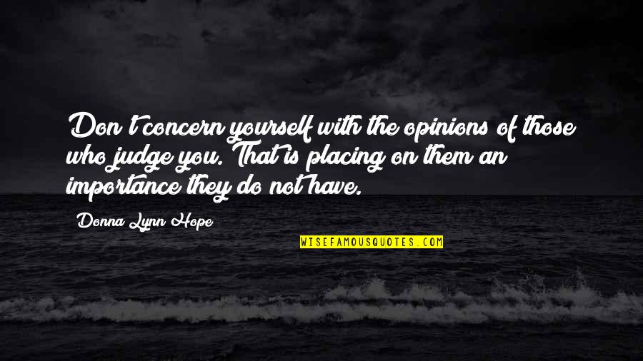 People's Opinions Quotes By Donna Lynn Hope: Don't concern yourself with the opinions of those