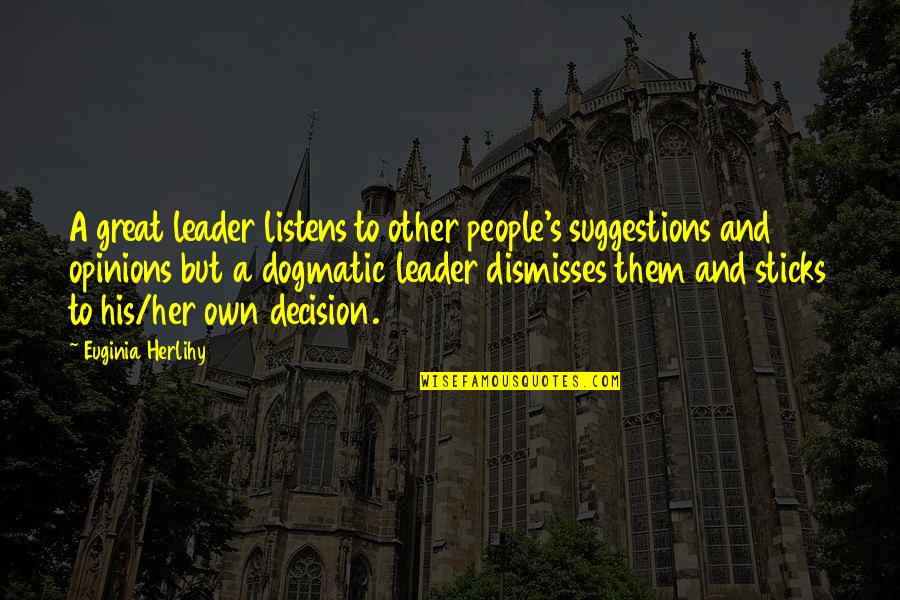 People's Opinions Quotes By Euginia Herlihy: A great leader listens to other people's suggestions