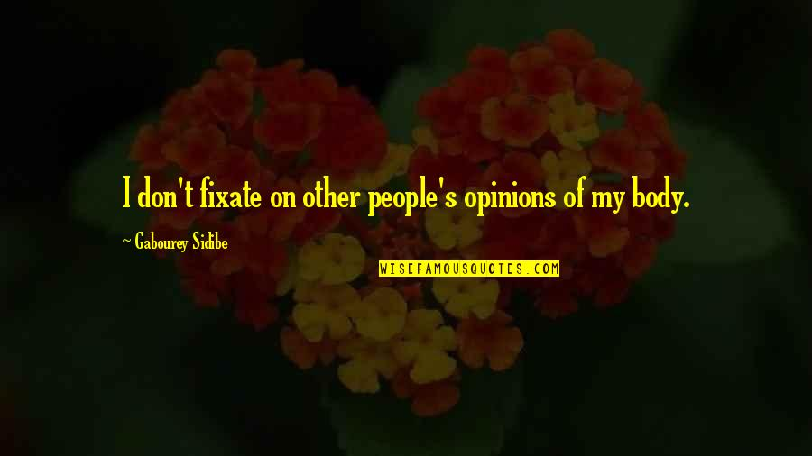 People's Opinions Quotes By Gabourey Sidibe: I don't fixate on other people's opinions of