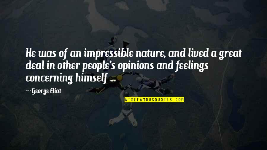 People's Opinions Quotes By George Eliot: He was of an impressible nature, and lived