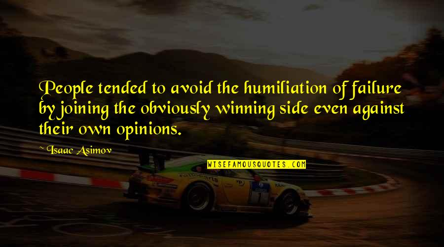 People's Opinions Quotes By Isaac Asimov: People tended to avoid the humiliation of failure