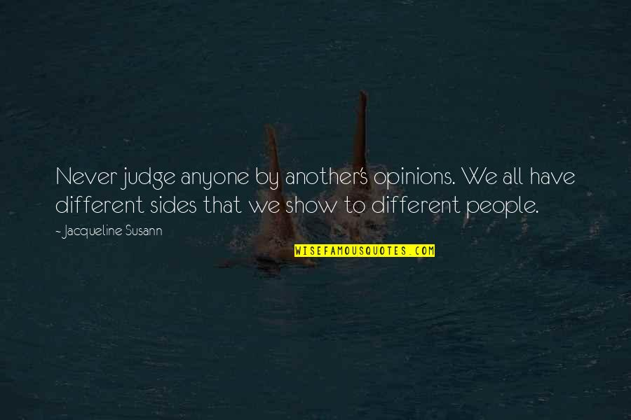 People's Opinions Quotes By Jacqueline Susann: Never judge anyone by another's opinions. We all