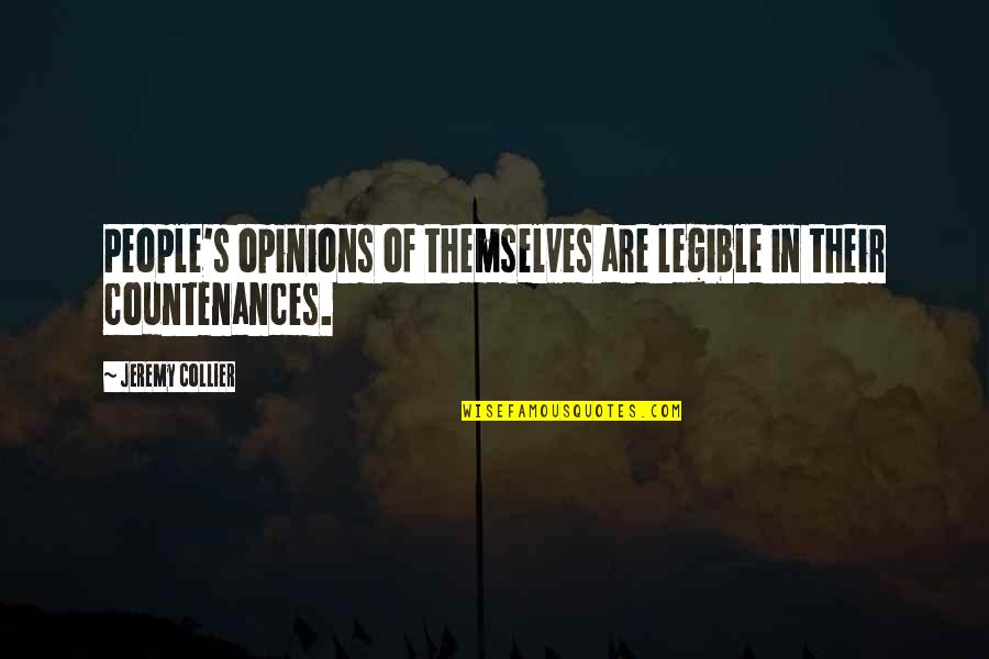 People's Opinions Quotes By Jeremy Collier: People's opinions of themselves are legible in their