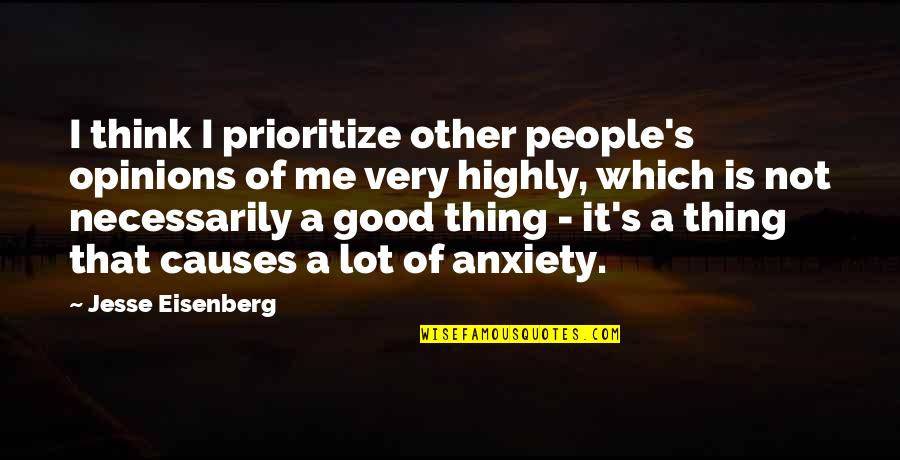 People's Opinions Quotes By Jesse Eisenberg: I think I prioritize other people's opinions of