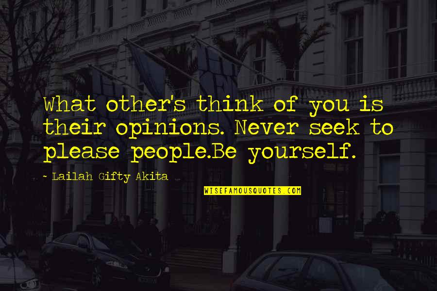 People's Opinions Quotes By Lailah Gifty Akita: What other's think of you is their opinions.