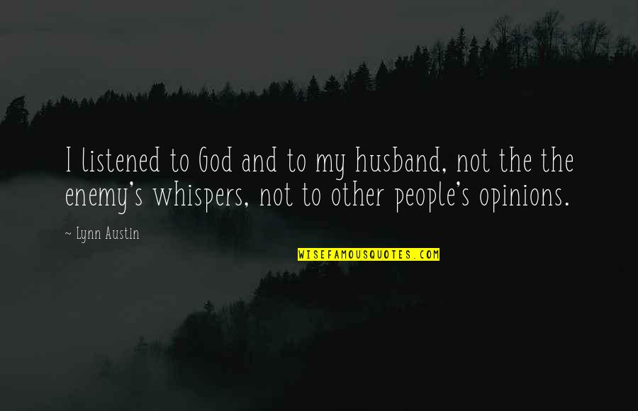 People's Opinions Quotes By Lynn Austin: I listened to God and to my husband,