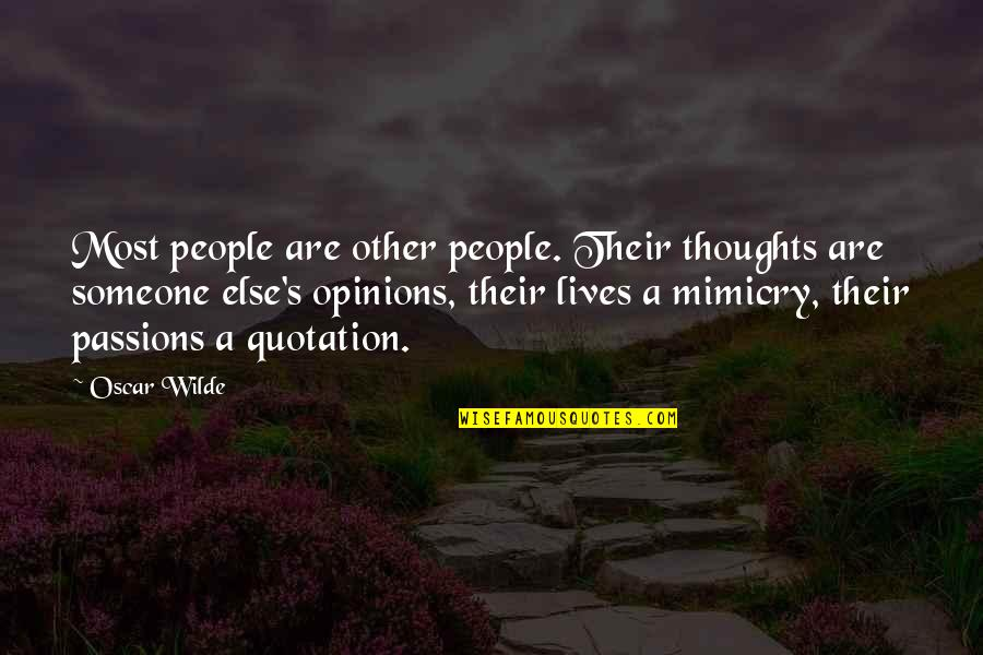 People's Opinions Quotes By Oscar Wilde: Most people are other people. Their thoughts are