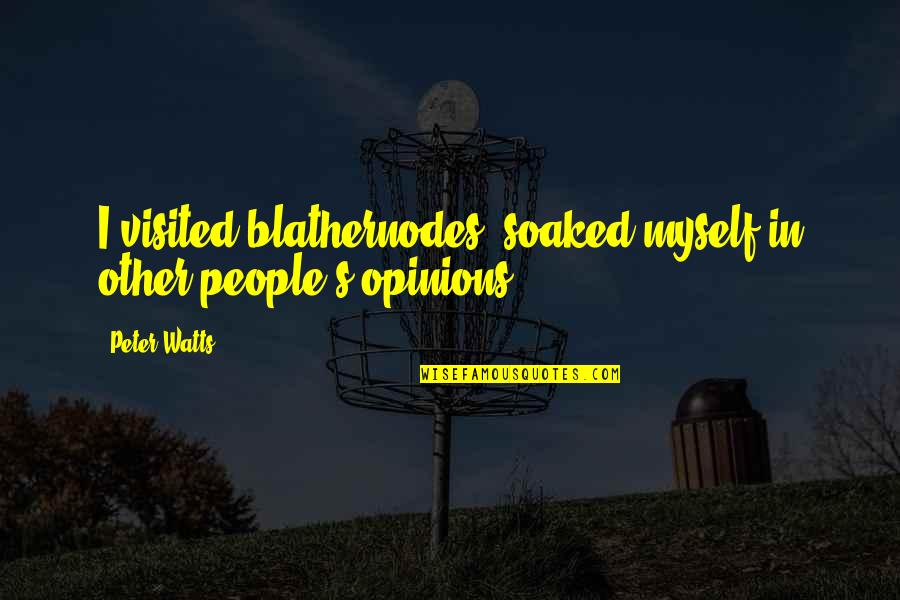 People's Opinions Quotes By Peter Watts: I visited blathernodes, soaked myself in other people's