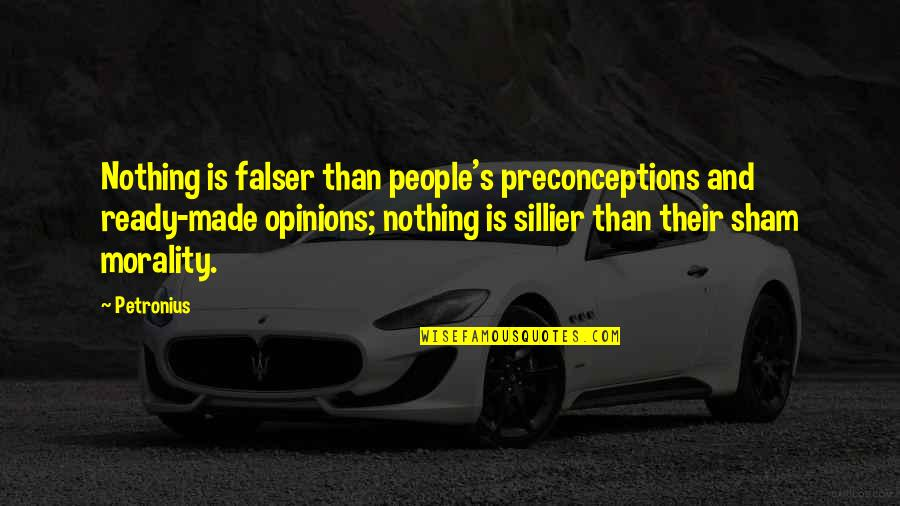 People's Opinions Quotes By Petronius: Nothing is falser than people's preconceptions and ready-made