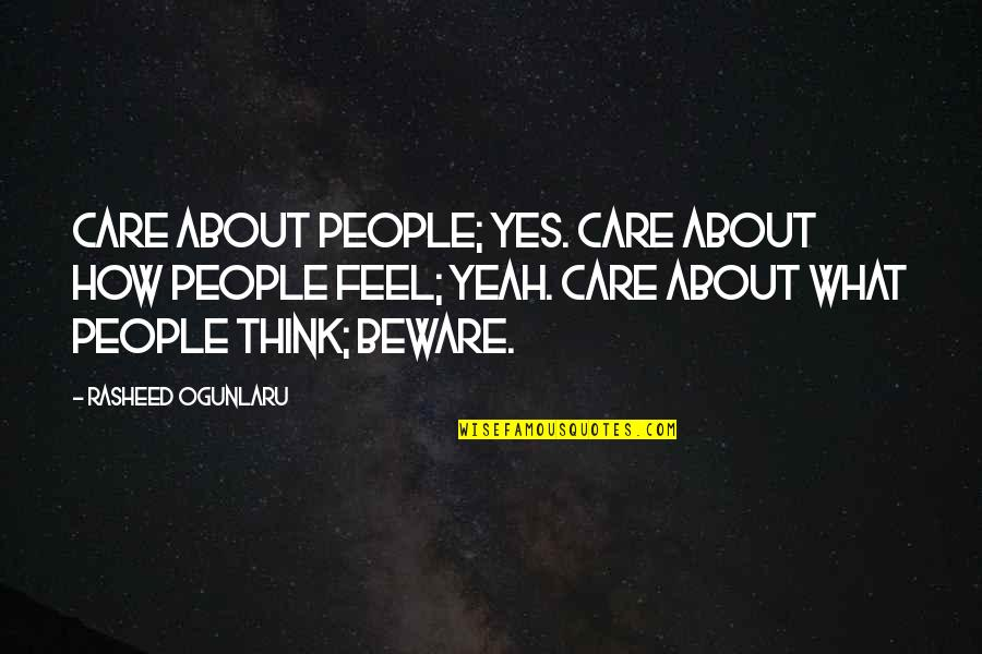 People's Opinions Quotes By Rasheed Ogunlaru: Care about people; yes. Care about how people