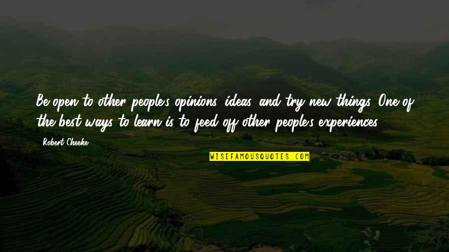 People's Opinions Quotes By Robert Cheeke: Be open to other people's opinions, ideas, and