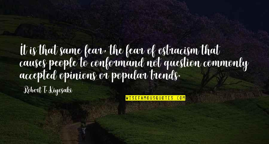 People's Opinions Quotes By Robert T. Kiyosaki: It is that same fear, the fear of
