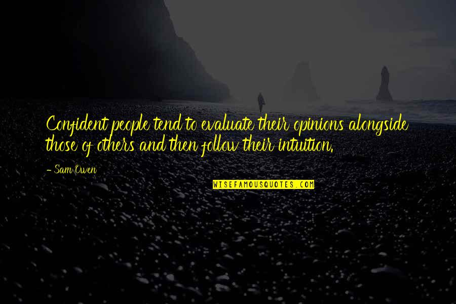 People's Opinions Quotes By Sam Owen: Confident people tend to evaluate their opinions alongside