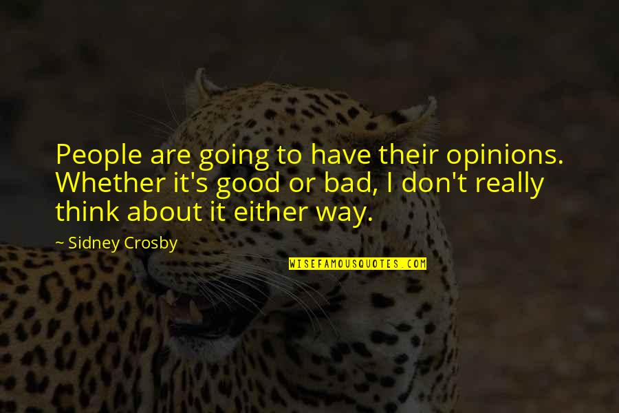 People's Opinions Quotes By Sidney Crosby: People are going to have their opinions. Whether