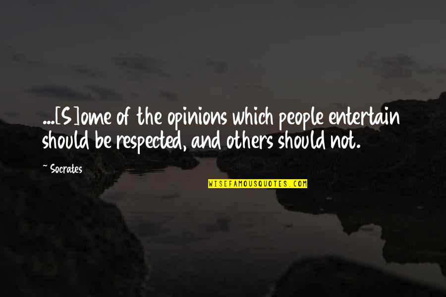 People's Opinions Quotes By Socrates: ...[S]ome of the opinions which people entertain should