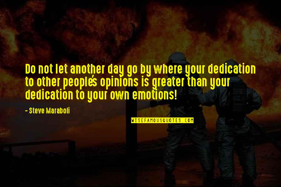 People's Opinions Quotes By Steve Maraboli: Do not let another day go by where