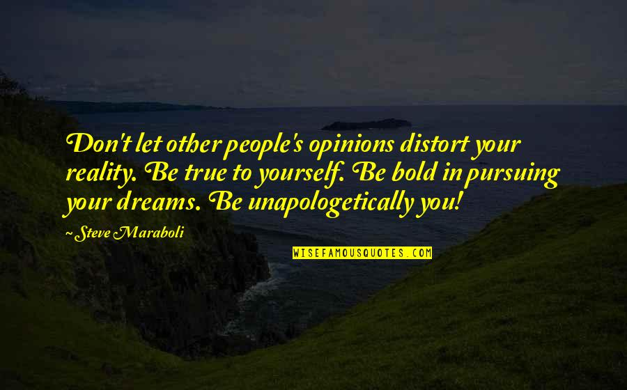 People's Opinions Quotes By Steve Maraboli: Don't let other people's opinions distort your reality.