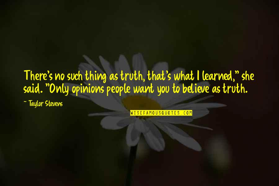 People's Opinions Quotes By Taylor Stevens: There's no such thing as truth, that's what