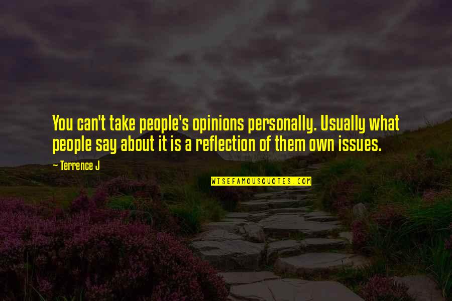 People's Opinions Quotes By Terrence J: You can't take people's opinions personally. Usually what