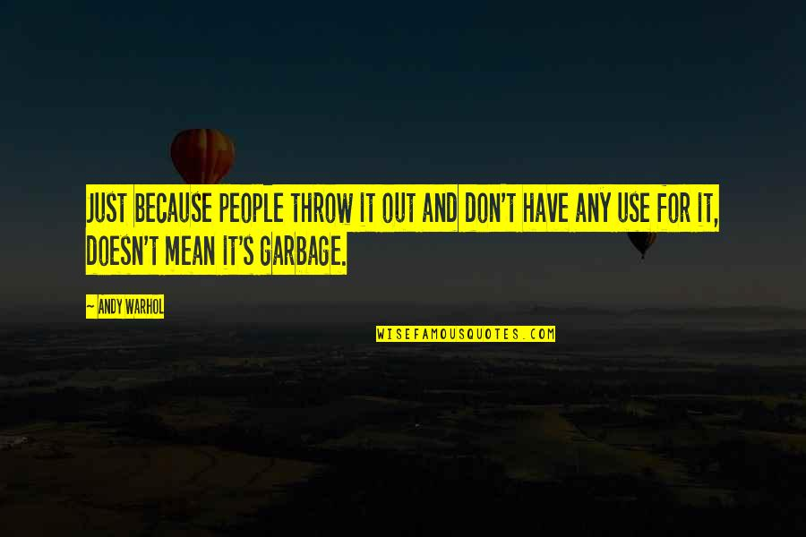 People's Worth Quotes By Andy Warhol: Just because people throw it out and don't