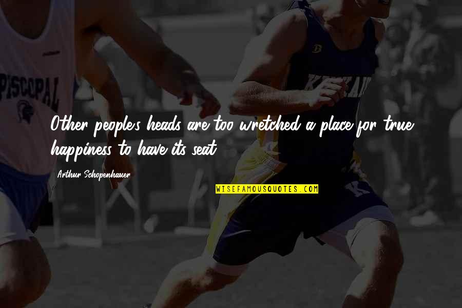 People's Worth Quotes By Arthur Schopenhauer: Other people's heads are too wretched a place