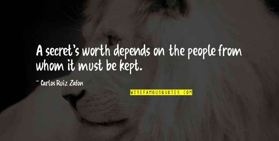 People's Worth Quotes By Carlos Ruiz Zafon: A secret's worth depends on the people from