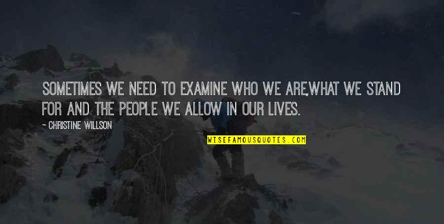 People's Worth Quotes By Christine Willson: Sometimes we need to examine who we are,what