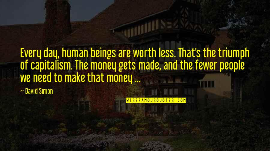 People's Worth Quotes By David Simon: Every day, human beings are worth less. That's