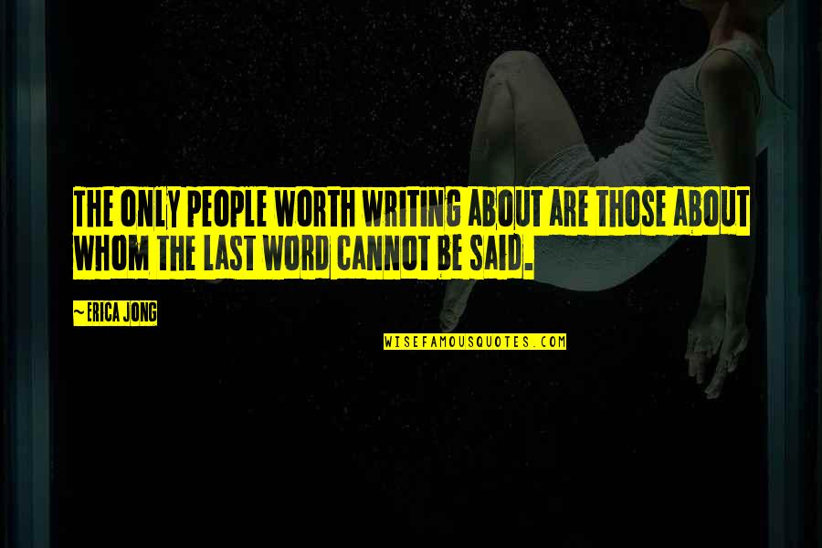 People's Worth Quotes By Erica Jong: The only people worth writing about are those