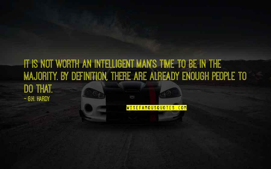 People's Worth Quotes By G.H. Hardy: It is not worth an intelligent man's time