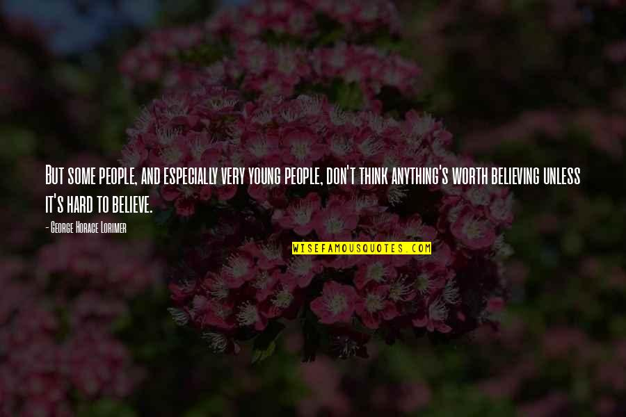 People's Worth Quotes By George Horace Lorimer: But some people, and especially very young people,