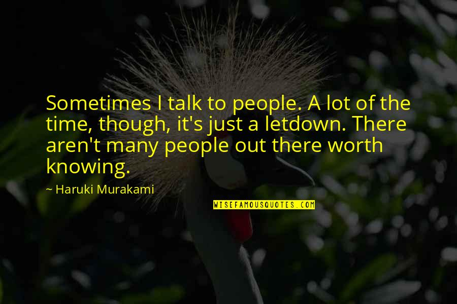People's Worth Quotes By Haruki Murakami: Sometimes I talk to people. A lot of
