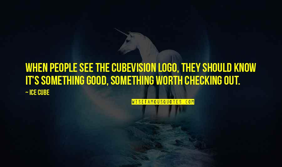 People's Worth Quotes By Ice Cube: When people see the Cubevision logo, they should