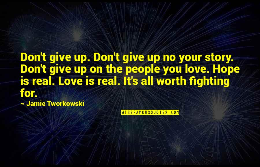 People's Worth Quotes By Jamie Tworkowski: Don't give up. Don't give up no your